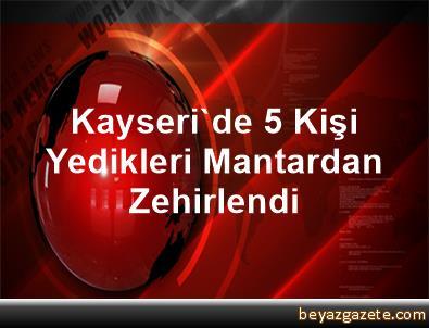 Kayseri'de 5 Kişi Yedikleri Mantardan Zehirlendi