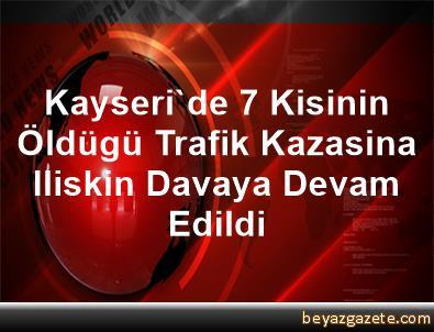 Kayseri'de 7 Kisinin Öldügü Trafik Kazasina Iliskin Davaya Devam Edildi