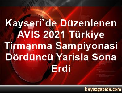 Kayseri'de Düzenlenen AVIS 2021 Türkiye Tirmanma Sampiyonasi, Dördüncü Yarisla Sona Erdi