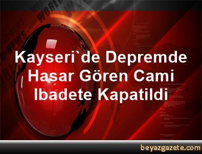 Kayseri'de Depremde Hasar Gören Cami Ibadete Kapatildi