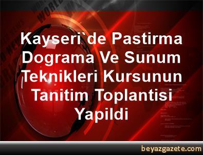 Kayseri'de Pastirma Dograma Ve Sunum Teknikleri Kursunun Tanitim Toplantisi Yapildi
