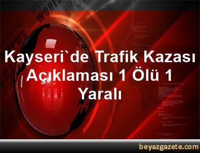 Kayseri'de Trafik Kazası Açıklaması 1 Ölü, 1 Yaralı