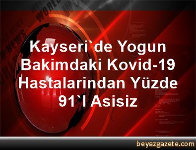 Kayseri'de Yogun Bakimdaki Kovid-19 Hastalarindan Yüzde 91'I Asisiz