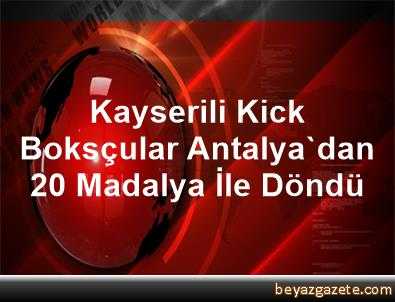 Kayserili Kick Boksçular Antalya'dan 20 Madalya İle Döndü