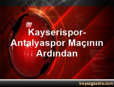Kayserispor-Antalyaspor Maçının Ardından