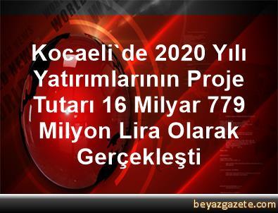 Kocaeli'de 2020 Yılı Yatırımlarının Proje Tutarı 16 Milyar 779 Milyon Lira Olarak Gerçekleşti