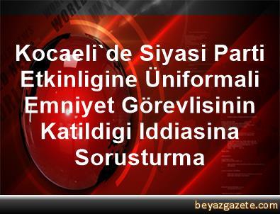 Kocaeli'de Siyasi Parti Etkinligine Üniformali Emniyet Görevlisinin Katildigi Iddiasina Sorusturma