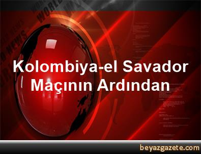 Kolombiya-el Savador Maçının Ardından