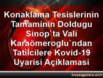 Konaklama Tesislerinin Tamaminin Doldugu Sinop'ta Vali Karaömeroglu'ndan Tatilcilere Kovid-19 Uyarisi Açiklamasi