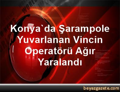 Konya'da Şarampole Yuvarlanan Vincin Operatörü Ağır Yaralandı