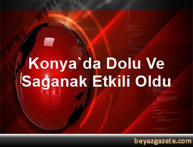 Konya'da Dolu Ve Saganak Etkili Oldu