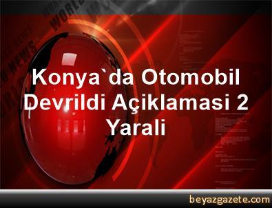 Konya'da Otomobil Devrildi Açiklamasi 2 Yarali