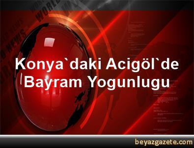 Konya'daki Acigöl'de Bayram Yogunlugu