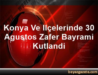 Konya Ve Ilçelerinde 30 Agustos Zafer Bayrami Kutlandi