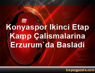 Konyaspor, Ikinci Etap Kamp Çalismalarina Erzurum'da Basladi