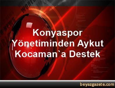 Konyaspor Yönetiminden Aykut Kocaman'a Destek
