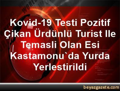 Kovid-19 Testi Pozitif Çikan Ürdünlü Turist Ile Temasli Olan Esi Kastamonu'da Yurda Yerlestirildi