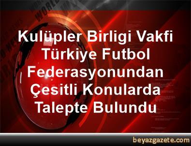 Kulüpler Birligi Vakfi, Türkiye Futbol Federasyonundan Çesitli Konularda Talepte Bulundu