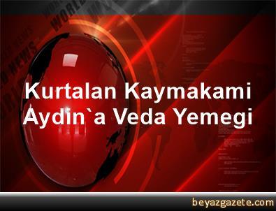 Kurtalan Kaymakami Aydin'a Veda Yemegi