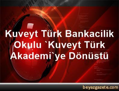Kuveyt Türk Bankacilik Okulu, 'Kuveyt Türk Akademi'ye Dönüstü