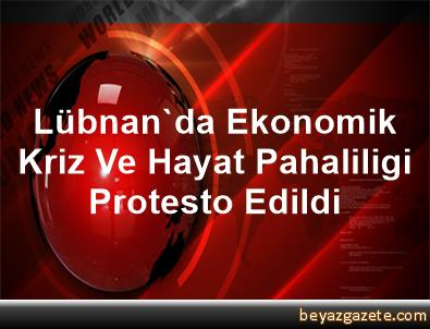 Lübnan'da Ekonomik Kriz Ve Hayat Pahaliligi Protesto Edildi