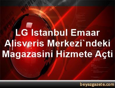 LG, Istanbul Emaar Alisveris Merkezi'ndeki Magazasini Hizmete Açti