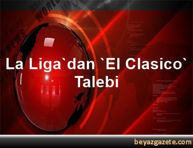 La Liga'dan 'El Clasico' Talebi