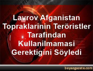 Lavrov, Afganistan Topraklarinin Teröristler Tarafindan Kullanilmamasi Gerektigini Söyledi