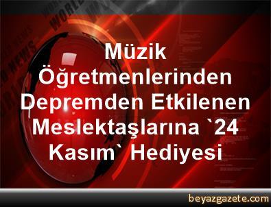 Müzik Öğretmenlerinden Depremden Etkilenen Meslektaşlarına '24 Kasım' Hediyesi