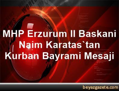 MHP Erzurum Il Baskani Naim Karatas'tan, Kurban Bayrami Mesaji