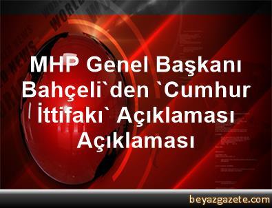 MHP Genel Başkanı Bahçeli'den 'Cumhur İttifakı' Açıklaması Açıklaması
