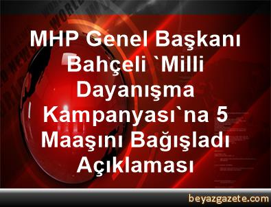 MHP Genel Başkanı Bahçeli, 'Milli Dayanışma Kampanyası'na 5 Maaşını Bağışladı Açıklaması