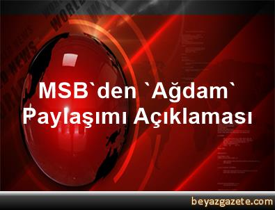 MSB'den 'Ağdam' Paylaşımı Açıklaması
