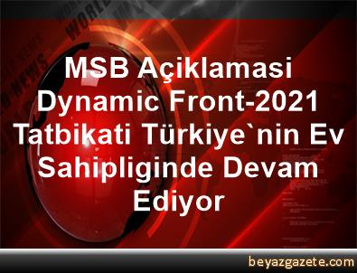 MSB Açiklamasi Dynamic Front-2021 Tatbikati Türkiye'nin Ev Sahipliginde Devam Ediyor