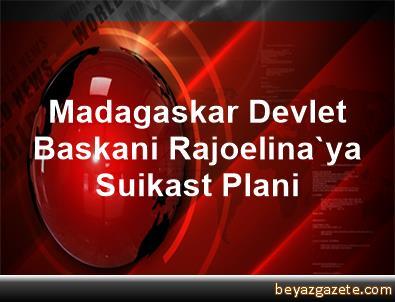 Madagaskar Devlet Baskani Rajoelina'ya Suikast Plani