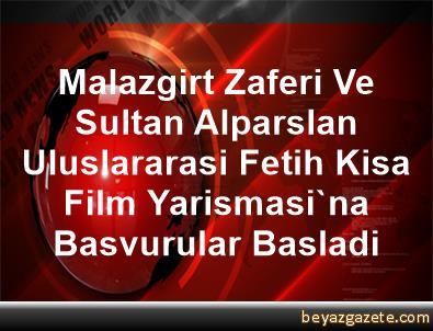 Malazgirt Zaferi Ve Sultan Alparslan Uluslararasi Fetih Kisa Film Yarismasi'na Basvurular Basladi