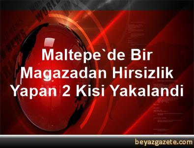 Maltepe'de Bir Magazadan Hirsizlik Yapan 2 Kisi Yakalandi