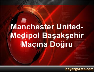 man united vs istanbul ba�ak�ehir - photo #6