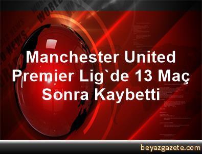 Manchester United, Premier Lig'de 13 Maç Sonra Kaybetti