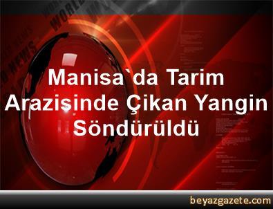 Manisa'da Tarim Arazisinde Çikan Yangin Söndürüldü
