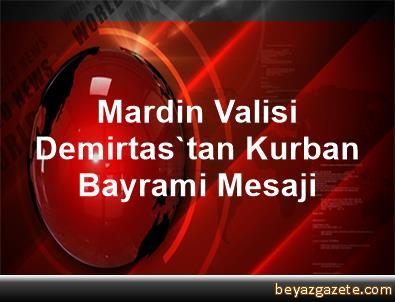 Mardin Valisi Demirtas'tan Kurban Bayrami Mesaji