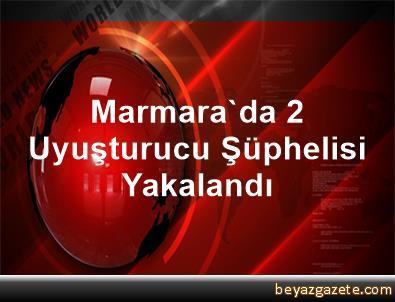 Marmara'da 2 Uyuşturucu Şüphelisi Yakalandı