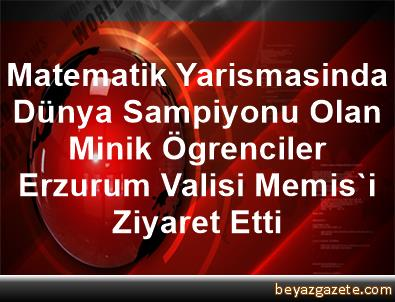 Matematik Yarismasinda Dünya Sampiyonu Olan Minik Ögrenciler Erzurum Valisi Memis'i Ziyaret Etti