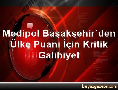 Medipol Başakşehir'den Ülke Puanı İçin Kritik Galibiyet