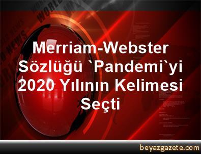 Merriam-Webster Sözlüğü 'Pandemi'yi 2020 Yılının Kelimesi Seçti