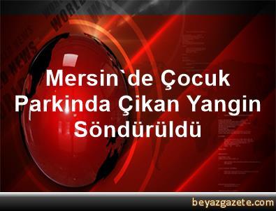 Mersin'de Çocuk Parkinda Çikan Yangin Söndürüldü