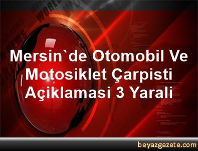 Mersin'de Otomobil Ve Motosiklet Çarpisti Açiklamasi 3 Yarali