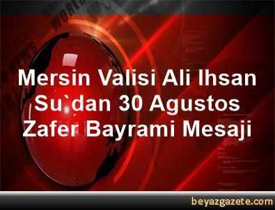 Mersin Valisi Ali Ihsan Su'dan 30 Agustos Zafer Bayrami Mesaji