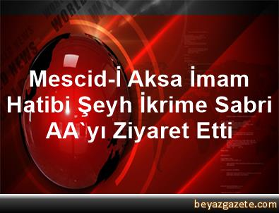 Mescid-İ Aksa İmam Hatibi Şeyh İkrime Sabri, AA'yı Ziyaret Etti