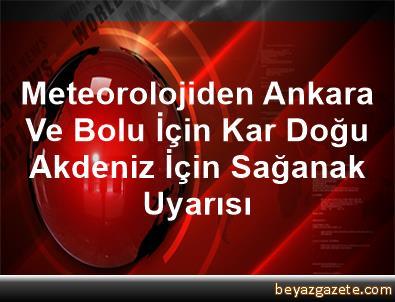 Meteorolojiden Ankara Ve Bolu İçin Kar, Doğu Akdeniz İçin Sağanak Uyarısı